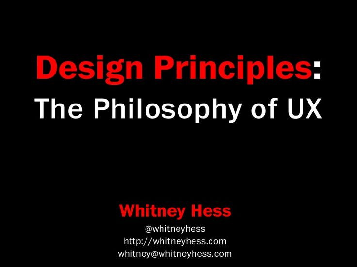 design-principles-the-philosophy-of-ux by Whitney Hess via Slideshare