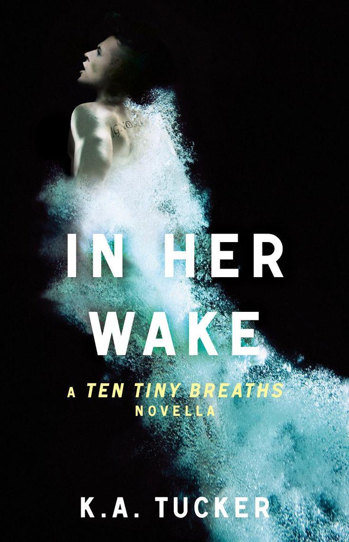 Amazon: In Her Wake: A Ten Tiny Breaths Novella Ebook: Ka