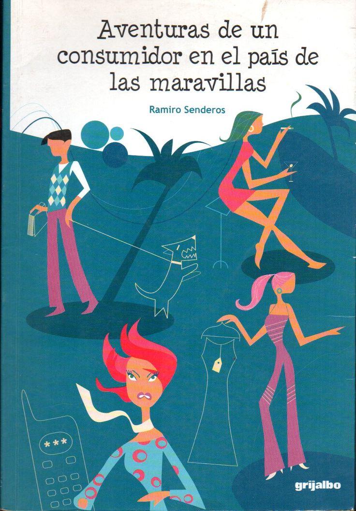 Aventuras de un consumidor en el país de las maravillas /  por Senderos, Ramiro