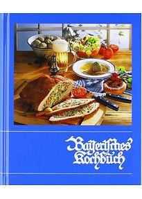 Bayerisches Kochbuch - Maria Hofmann