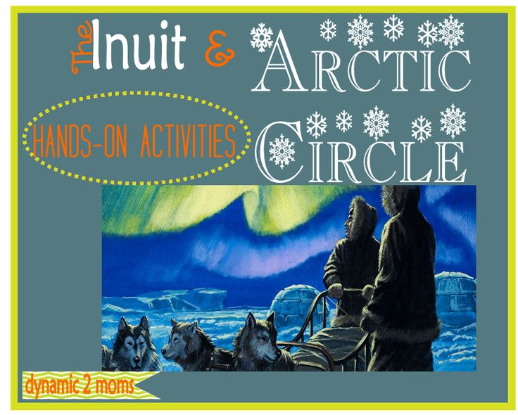 The Inuit & Arctic Circle Hands-On Activities - Tina's Dynamic Homeschool Plus