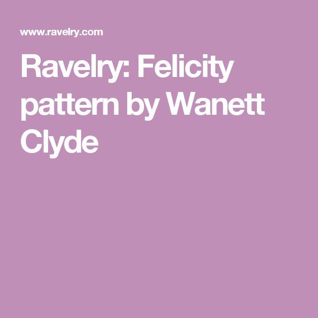 Ravelry: Felicity pattern by Wanett Clyde