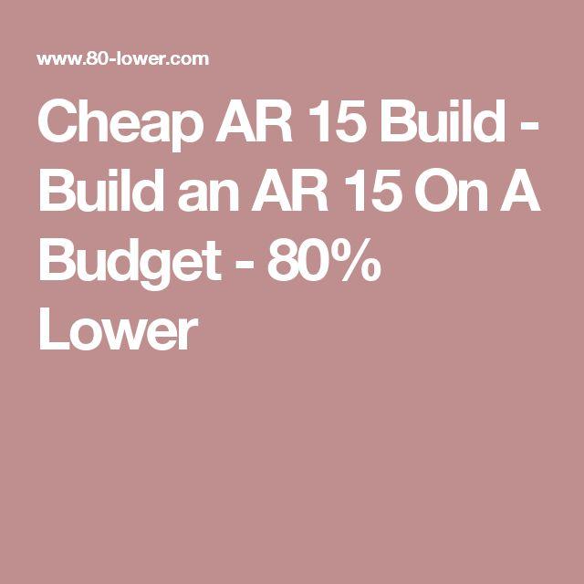 Cheap AR 15 Build -  Build an AR 15 On A Budget - 80% Lower