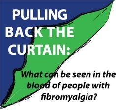 Fibromyalgia: A Real Medical Disease. Pulling Back The Curtain: What can be seen in the blood of people with fibromyalgia?