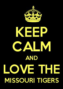 KEEP CALM AND LOVE THE MISSOURI TIGERS