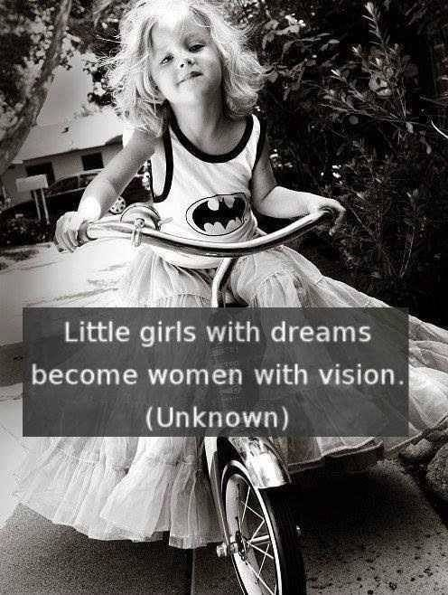 """Little girls with dreams become women with vision."" Love this!"