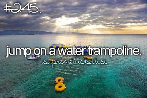 Go on a water trampoline! Bucket list
