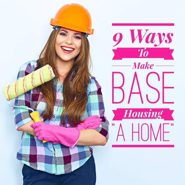 "9 Must Do's To Make Base Housing ""A Home"""