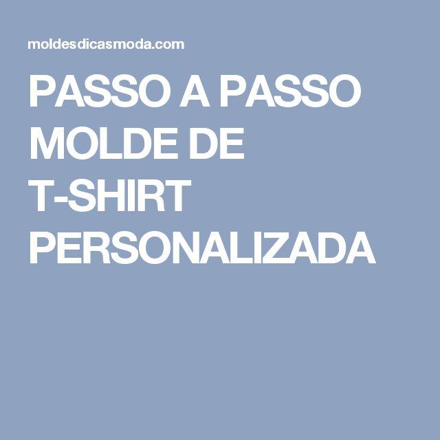 PASSO A PASSO MOLDE DE T-SHIRT PERSONALIZADA