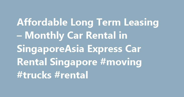 Affordable Long Term Leasing – Monthly Car Rental in SingaporeAsia Express Car Rental Singapore #moving #trucks #rental http://rentals.nef2.com/affordable-long-term-leasing-monthly-car-rental-in-singaporeasia-express-car-rental-singapore-moving-trucks-rental/  #car rental singapore # Long Term Leasing Long-Term / Monthly Car Rental in Singapore Asia Express Car rental offers a variety of affordable long term car leasing solutions centered to budget-fit companies and individuals. Enjoy the…