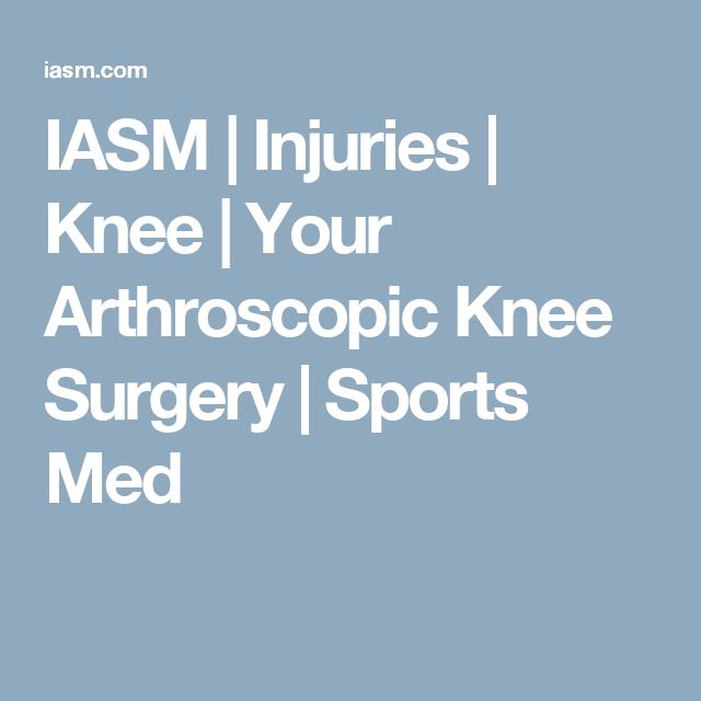 IASM | Injuries | Knee | Your Arthroscopic Knee Surgery | Sports Med