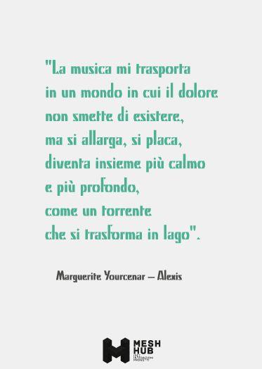 Marguerite Yourcenar – Alexis #meshhub #ideeinterazioniprogetti #rete #costruttoridiponti #hub #music #quote