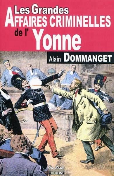 *Les grandes affaires criminelles de l'Yonne, Alain Dommanget. Cliquez sur l'image pour écouter l'émission.