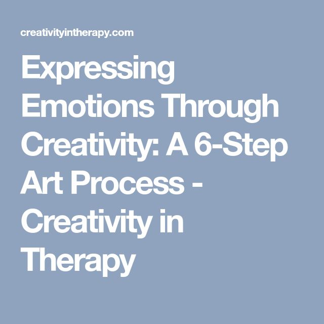 Expressing Emotions Through Creativity: A 6-Step Art Process - Creativity in Therapy
