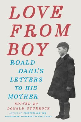 Love from Boy : Roald Dahl's letters to his mother / Roald Dahl; edited by Donald Sturrock. Follow this link to get your name on the holds list for our copy!