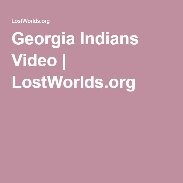 Georgia Indians Video | LostWorlds.org