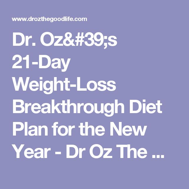 Dr. Oz's 21-Day Weight-Loss Breakthrough Diet Plan for the New Year - Dr Oz The Good Life
