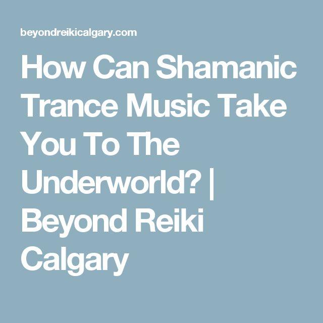 How Can Shamanic Trance Music Take You To The Underworld? | Beyond Reiki Calgary