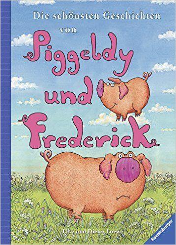 Die schönsten Geschichten von Piggeldy und Frederick: Amazon.de: Elke Loewe, Dieter Loewe: Bücher