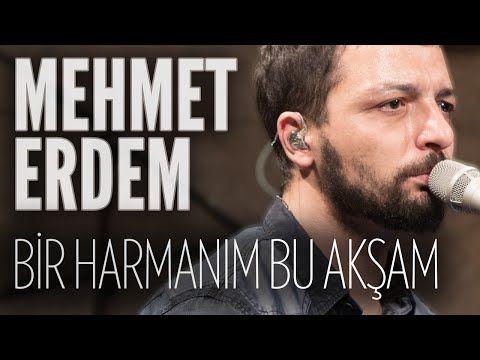Mehmet Erdem - Bir Harmanım Bu Akşam (JoyTurk Akustik) - YouTube