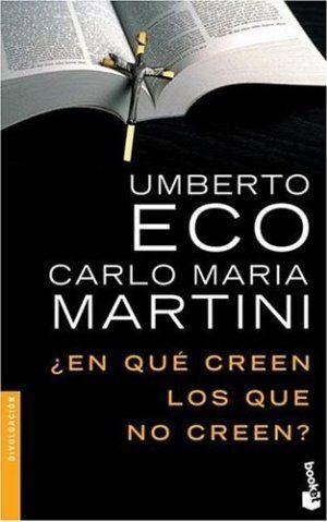 ¿En Qué Creen Los Que No Creen? Umberto Eco y el Obispo de Milán, Carlo María Martini