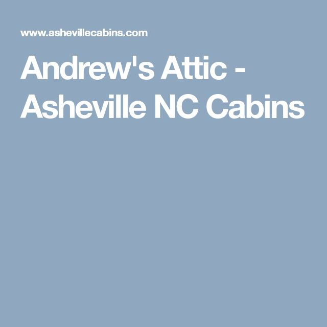 Andrew's Attic - Asheville NC Cabins