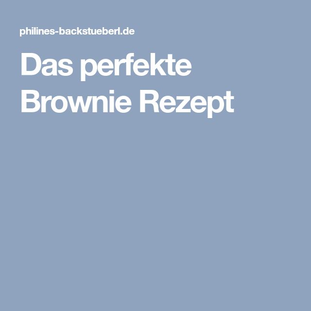 Das perfekte Brownie Rezept