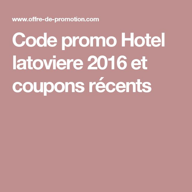 Code promo Hotel latoviere  2016 et coupons récents