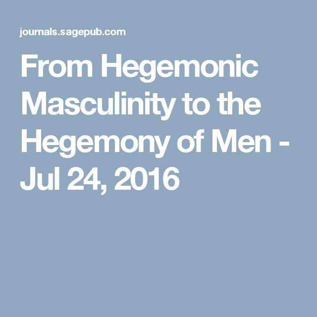 From Hegemonic Masculinity to the Hegemony of Men - Jul 24, 2016