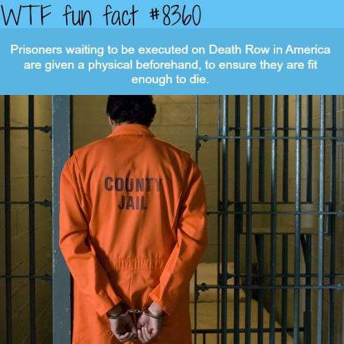Death Row prisoners get a physical to make sure they are healthy