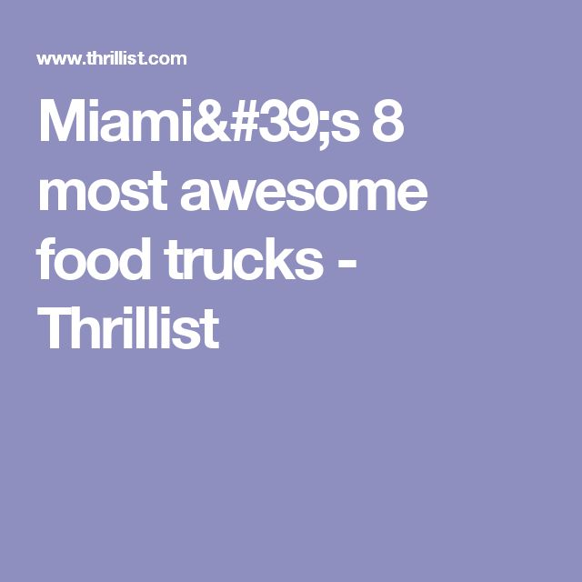 Miami's 8 most awesome food trucks - Thrillist