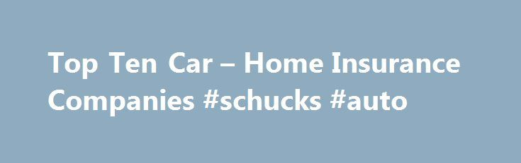Top Ten Car – Home Insurance Companies #schucks #auto http://pakistan.remmont.com/top-ten-car-home-insurance-companies-schucks-auto/  #auto and home insurance # Other People Are Reading Amica Mutual Amica Mutual Insurance Company is based out of Providence, RI and is a member of the Amica Mutual Group. The company has more than $2 billion in assets, a strong long-term outlook, and has been rated A++ (Superior) by A.M. Best as of May 2009. According to JD Power Associates, Amica Mutual ranks…