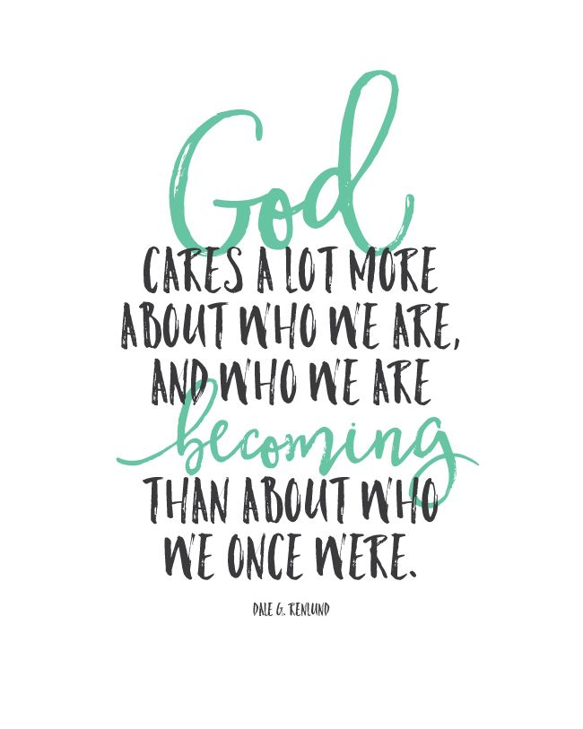 """""""God cares a lot more about who we are, and who we are becoming than about who we once were."""" Inspirational Quote - FREE PRINTABLE"""