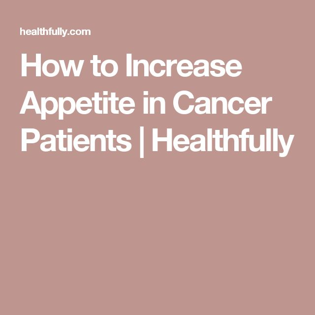 How to Increase Appetite in Cancer Patients | Healthfully