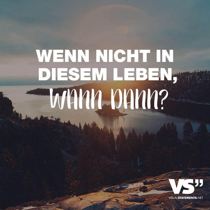 Visual Statements®️ Wenn nicht in diesem Leben, wann dann? Sprüche / Zitate / Quotes / Leben / Freundschaft / Beziehung / Liebe / Familie / tiefgründig / lustig / schön / nachdenken