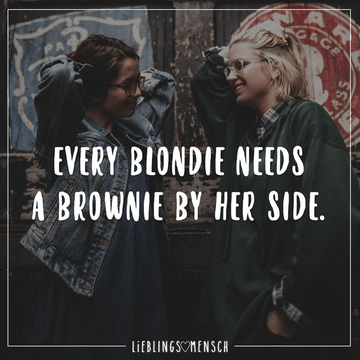 Every blondie needs a brownie by her side. - VISUAL STATEMENTS®