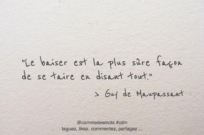 """""""Le baiser est la plus sûre façon de se taire en disant tout."""" #citation #GuyDeMaupassant #citationdujour #penseepositive #proverbe #quote"""