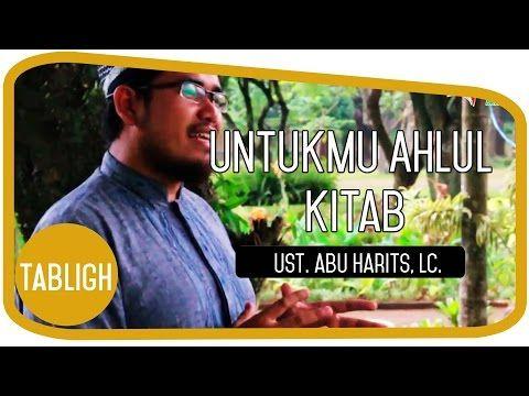 Tabligh : Untukmu Ahlul Kitab oleh Ust. Abu Harits, Lc - YouTube