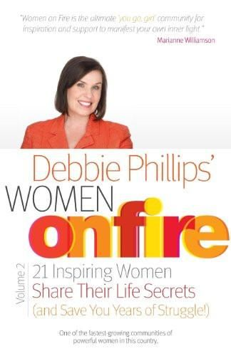 Women on Fire Volume 2: 21 Inspiring Women Share Their Life Secrets (and Save You Years of Struggle!)