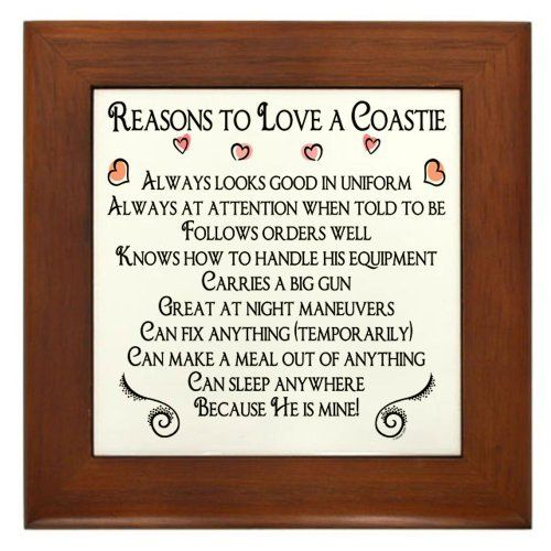 "10 Reasons to love a Coastie Framed Tile by CafePress by CafePress. $15.00. Two holes for wall mounting. Frame measures 6"" X 6"" x 0.5"" with 4.25"" X 4.25"" tile. 100% satisfaction guarantee return policy. Rounded edges. Quality construction frame constructed of stained Cherrywood. There are 10 awsome reasons to love a Coastie on this design. Show off your Coast Guard guy and let everyone know why you love him. Perfect for the Coast Guard wife, girlfriend, fiance or anyone."