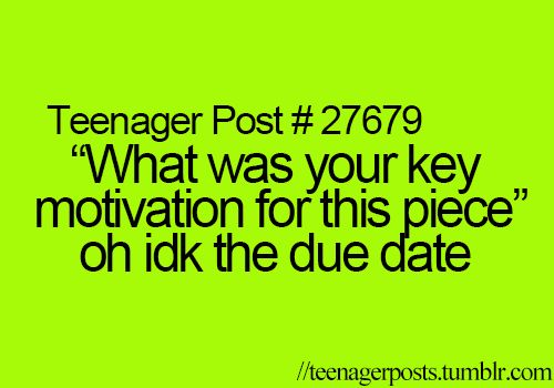 nah not even, i got a lot of homework but homework he can wait, i never start my hmwk til its already too latw