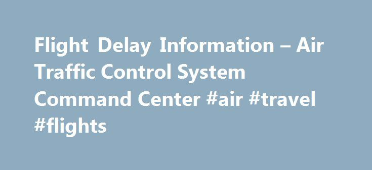 Flight Delay Information – Air Traffic Control System Command Center #air #travel #flights http://flight.remmont.com/flight-delay-information-air-traffic-control-system-command-center-air-travel-flights-4/  Flight Delay Information – Air Traffic Control System Command Center Portland International Airport (PDX)Portland, Oregon General Arrival/Departure delays are 15 minutes or less. Seattle-Tacoma International Airport (SEA)Seattle, Washington General Arrival/Departure... Read more >