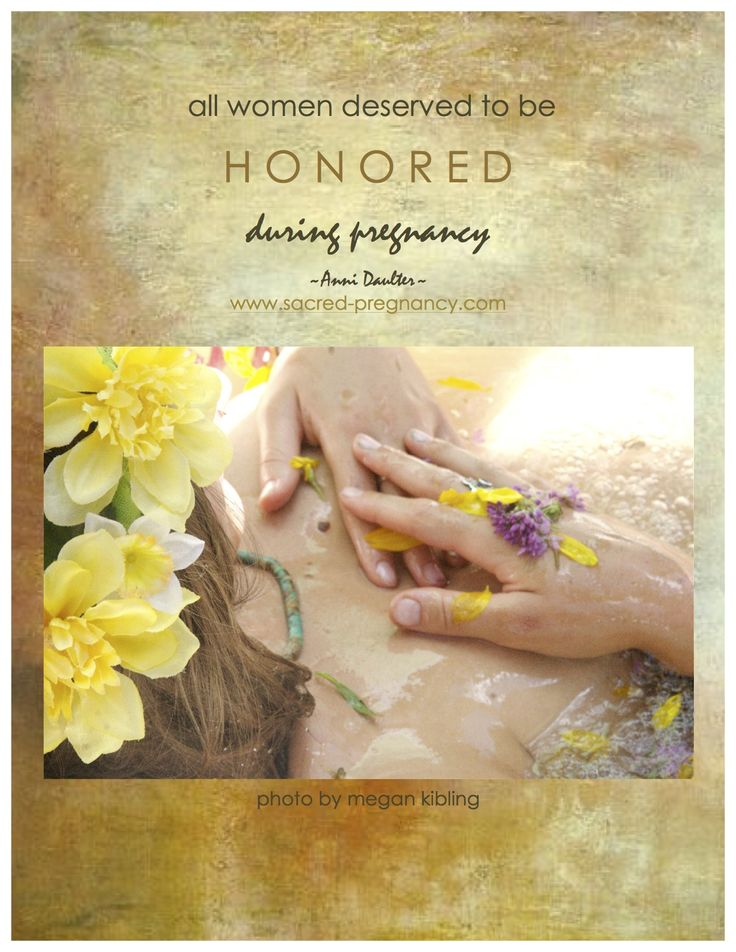 all women deserve to be HONORED during pregnancy! `anni daulter www.sacred-pregnancy.com