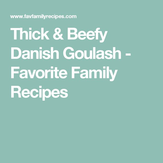 Thick & Beefy Danish Goulash - Favorite Family Recipes