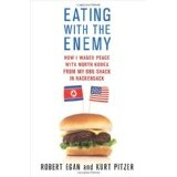 Eating with the Enemy: How I Waged Peace with North Korea from My BBQ Shack in Hackensack (Hardcover)By Robert Egan