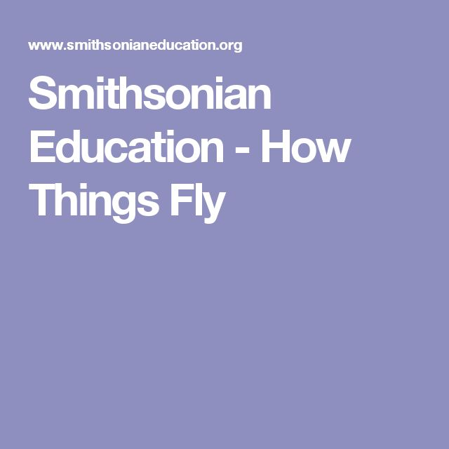 Smithsonian Education -  How Things Fly- Lessons involving the forces of flight