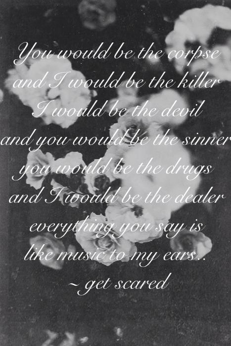 Get scared lyrics my Edit! ~ setting yourself up for sarcasm <3 ~ get scared