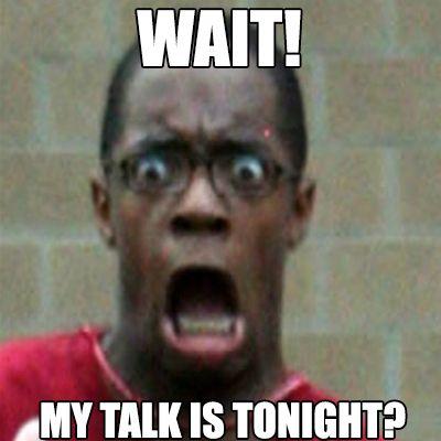 My talk is tonight? #LOL!!