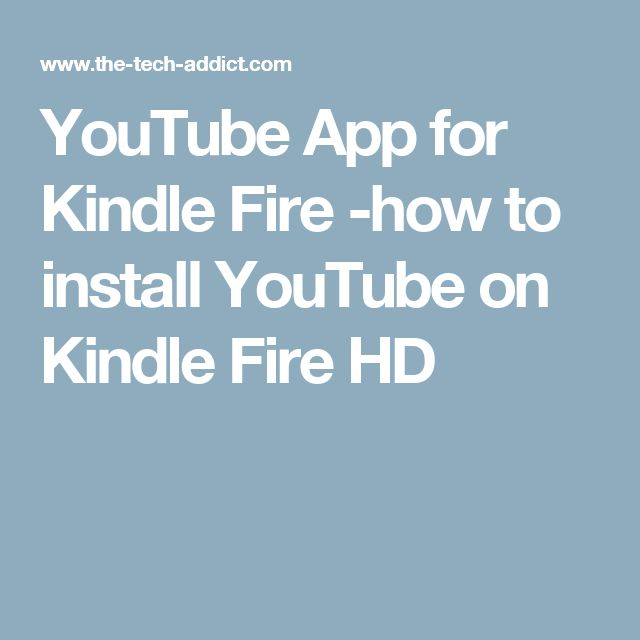 YouTube App for Kindle Fire -how to install YouTube on Kindle Fire HD