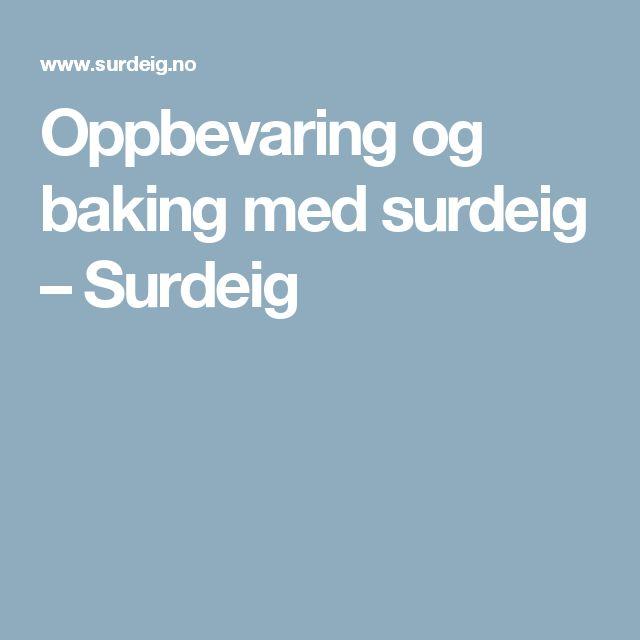 Oppbevaring og baking med surdeig – Surdeig